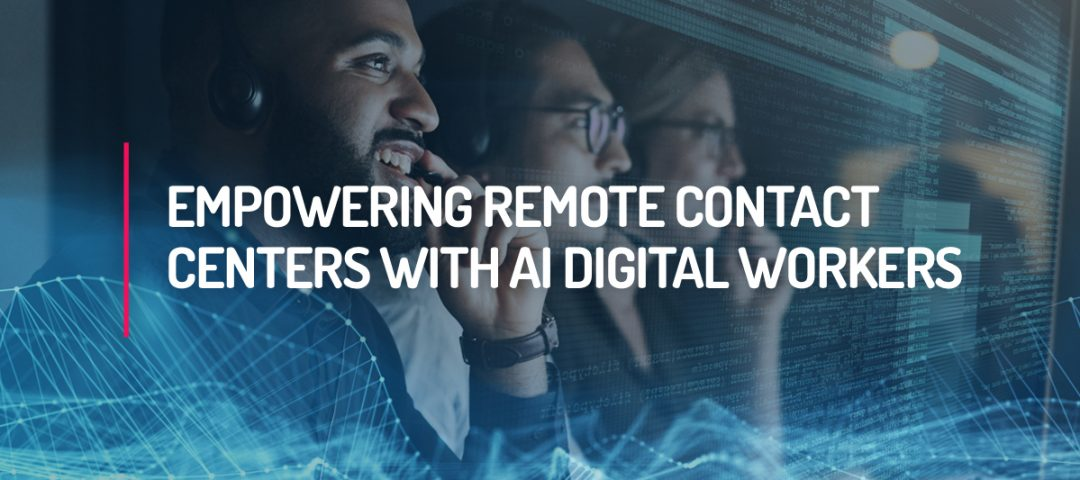 Empowering Remote Contact Centers With AI Digital Workers