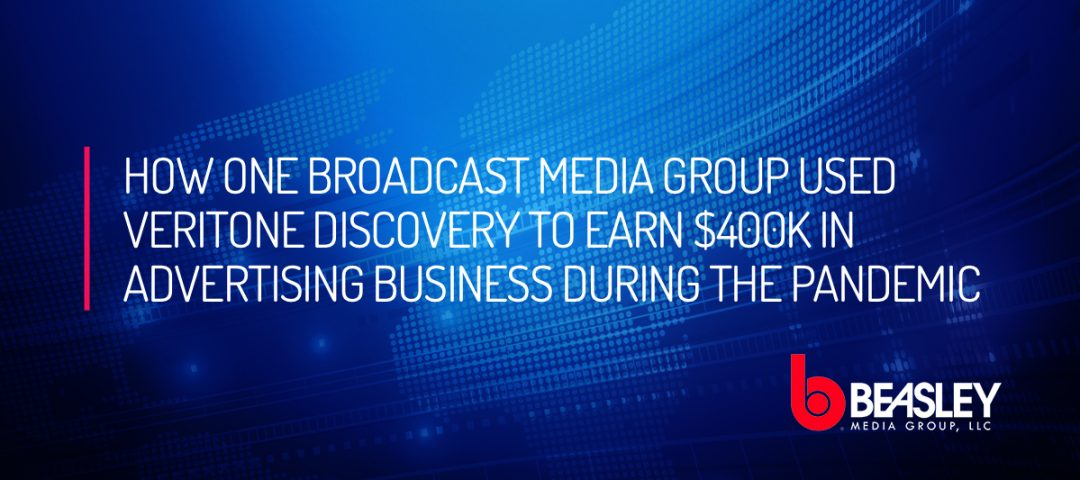 How One Broadcast Media Group Used Veritone Discovery to Earn $400K in Advertising Business During the Pandemic