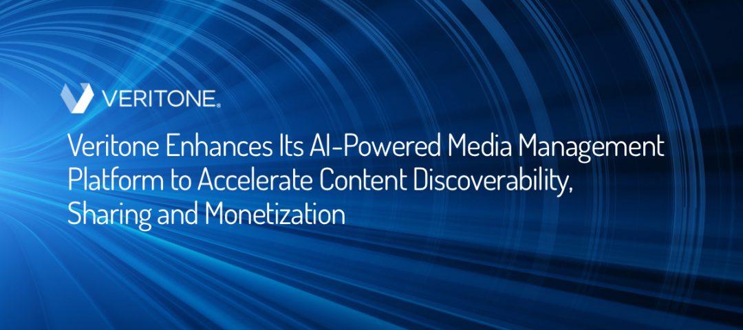 Veritone Enhances Its AI-Powered Media Management Platform