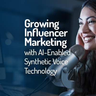 Growing Influencer Marketing with AI-Enabled Synthetic Voice Technology