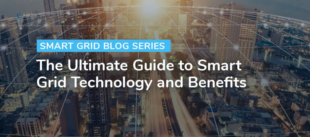 The Ultimate Guide to Smart Grid Technology and Benefits