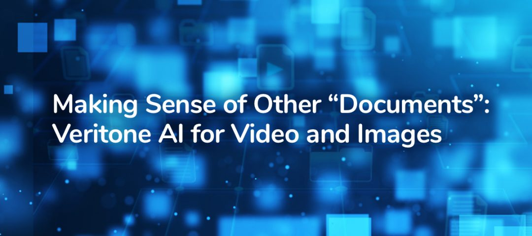 """Making Sense of Other """"Documents"""": Veritone AI for Video and Images"""