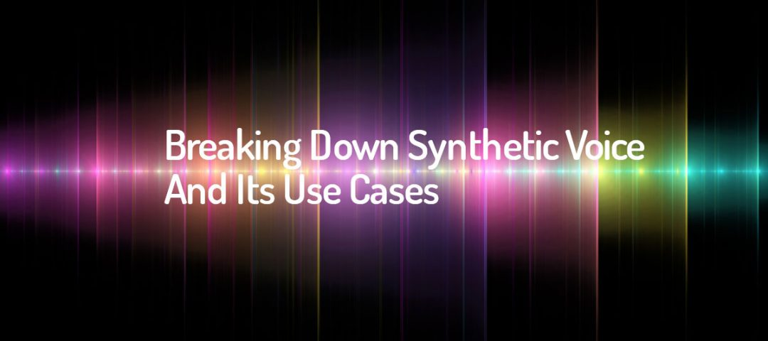 Breaking Down Synthetic Voice And Its Use CasesDeepfake__blogHeader_1200x533